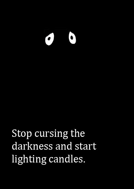 good quotes stop cursing the darkness
