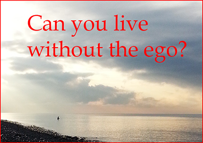 can you live without the ego